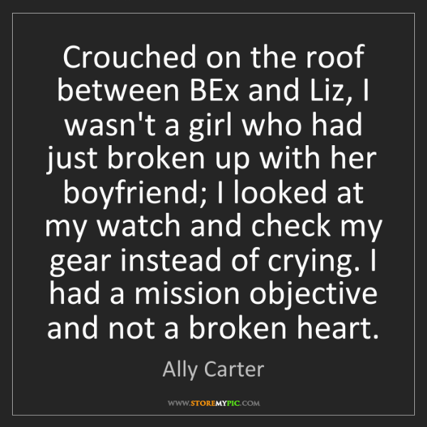 Ally Carter: Crouched on the roof between BEx and Liz, I wasn't a...