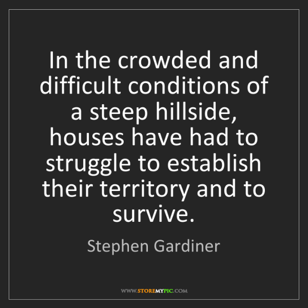 Stephen Gardiner: In the crowded and difficult conditions of a steep hillside,...