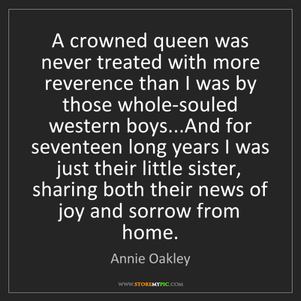 Annie Oakley: A crowned queen was never treated with more reverence...