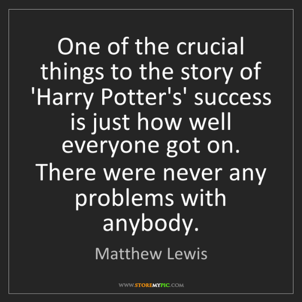 Matthew Lewis: One of the crucial things to the story of 'Harry Potter's'...