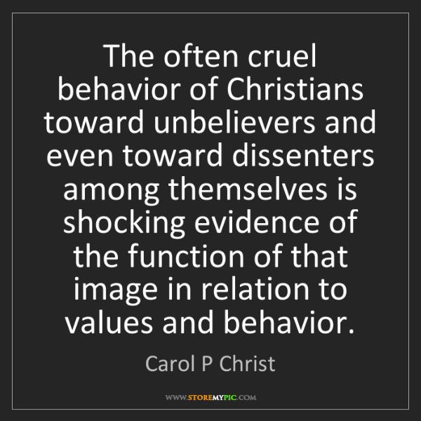 Carol P Christ: The often cruel behavior of Christians toward unbelievers...