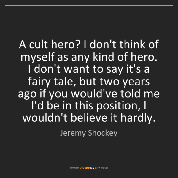 Jeremy Shockey: A cult hero? I don't think of myself as any kind of hero....