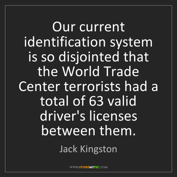 Jack Kingston: Our current identification system is so disjointed that...