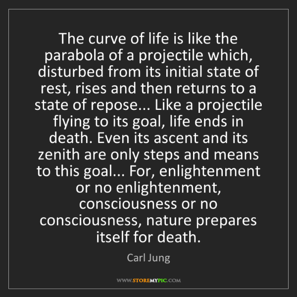 Carl Jung: The curve of life is like the parabola of a projectile...