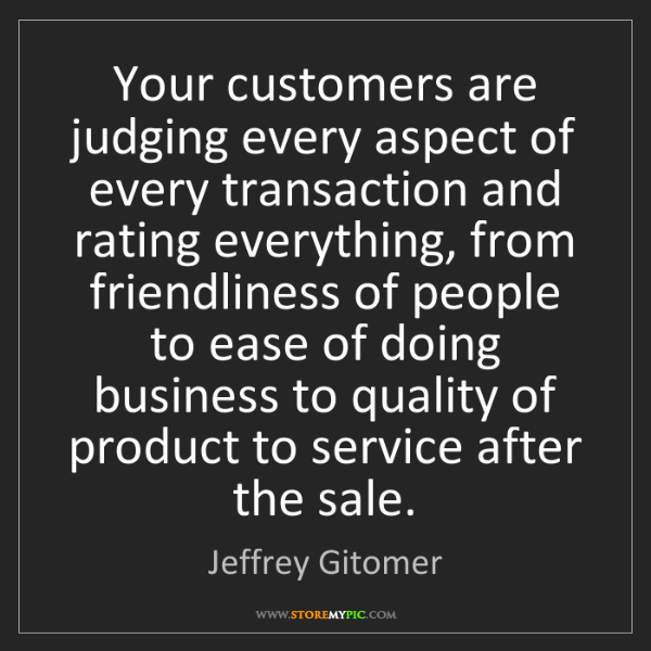 Jeffrey Gitomer: Your customers are judging every aspect of every transaction...