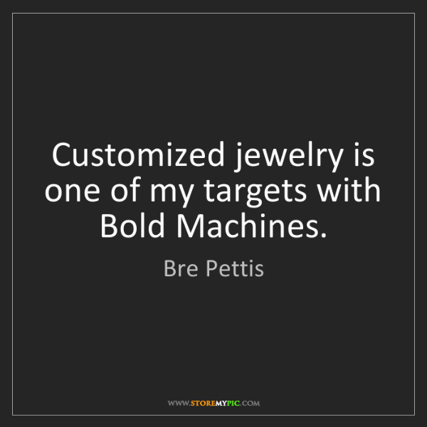 Bre Pettis: Customized jewelry is one of my targets with Bold Machines.