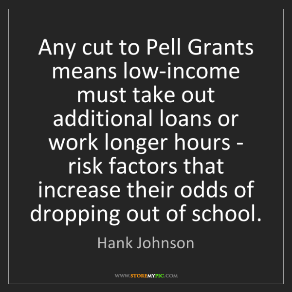 Hank Johnson: Any cut to Pell Grants means low-income must take out...