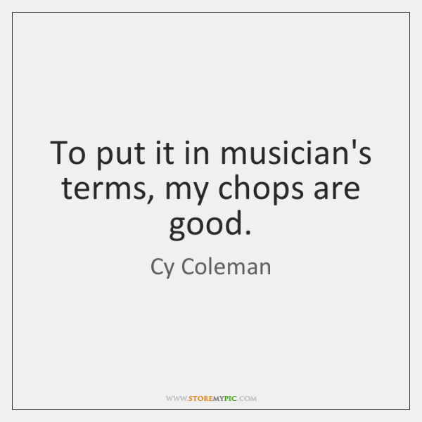 To put it in musician's terms, my chops are good.