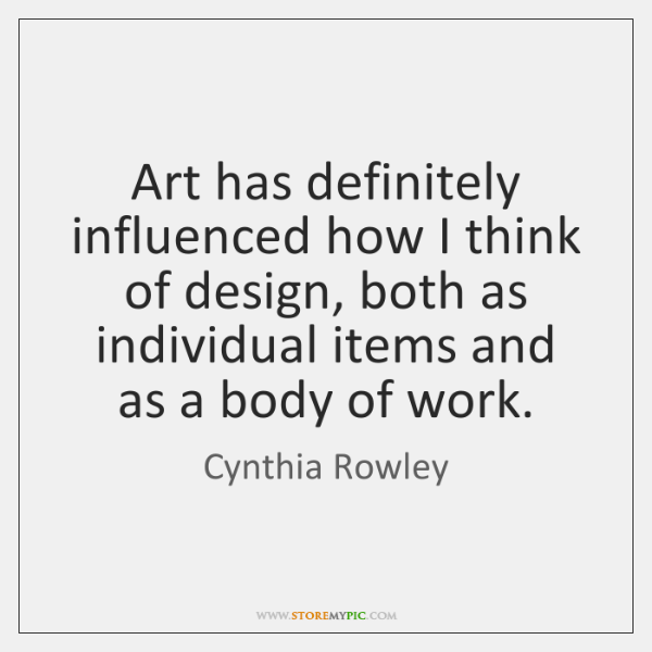 Art has definitely influenced how I think of design, both as individual ...