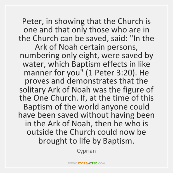 Peter, in showing that the Church is one and that only those ...