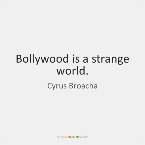 Bollywood is a strange world.