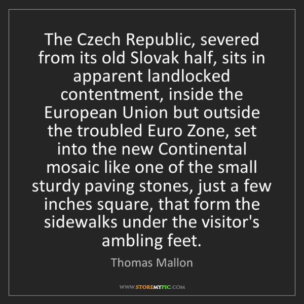 Thomas Mallon: The Czech Republic, severed from its old Slovak half,...