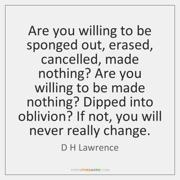 Are you willing to be sponged out, erased, cancelled, made nothing? Are ...