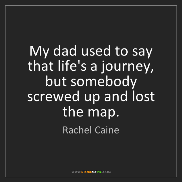 Rachel Caine: My dad used to say that life's a journey, but somebody...