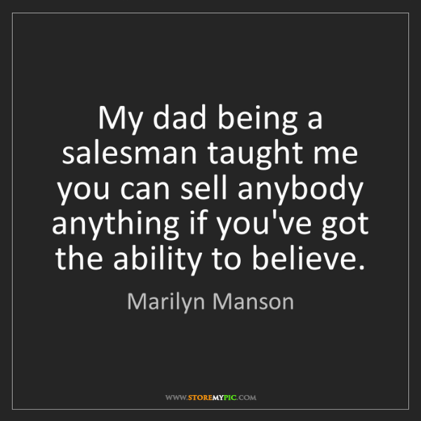Marilyn Manson: My dad being a salesman taught me you can sell anybody...