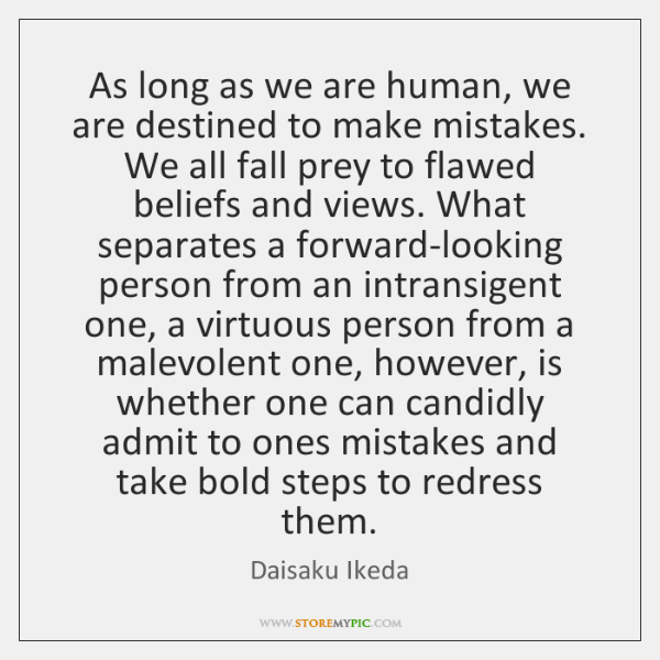 As long as we are human, we are destined to make mistakes. ...