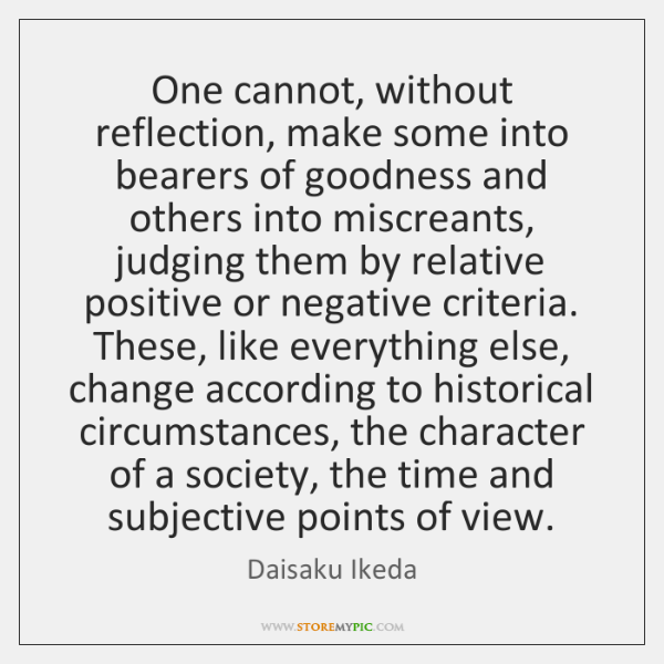 One cannot, without reflection, make some into bearers of goodness and others ...
