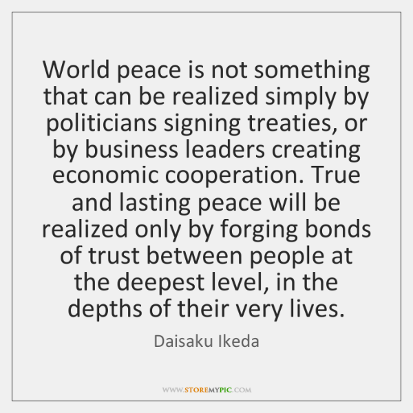 World peace is not something that can be realized simply by politicians ...