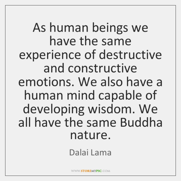 As human beings we have the same experience of destructive and constructive ...