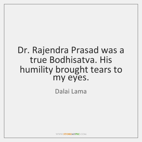 Dr. Rajendra Prasad was a true Bodhisatva. His humility brought tears to ...