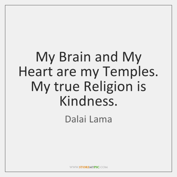 My Brain and My Heart are my Temples. My true Religion is ...