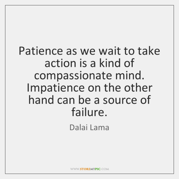 Patience as we wait to take action is a kind of compassionate ...
