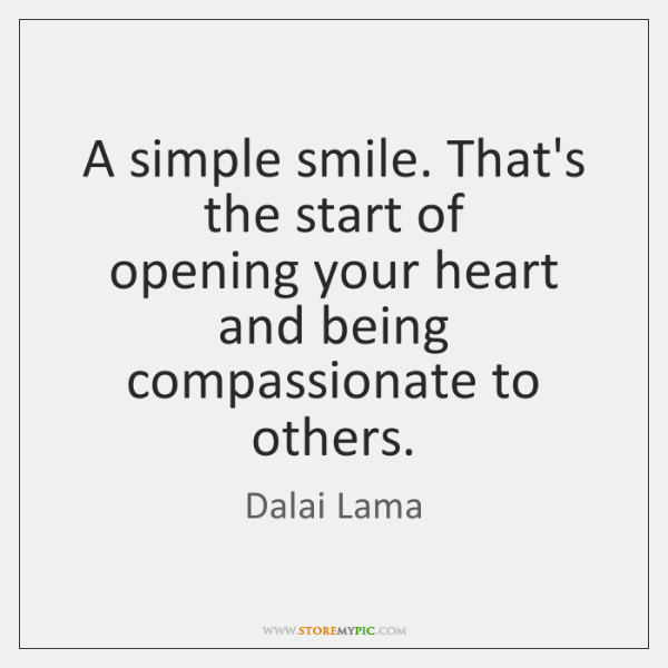 A simple smile. That's the start of   opening your heart and being   ...