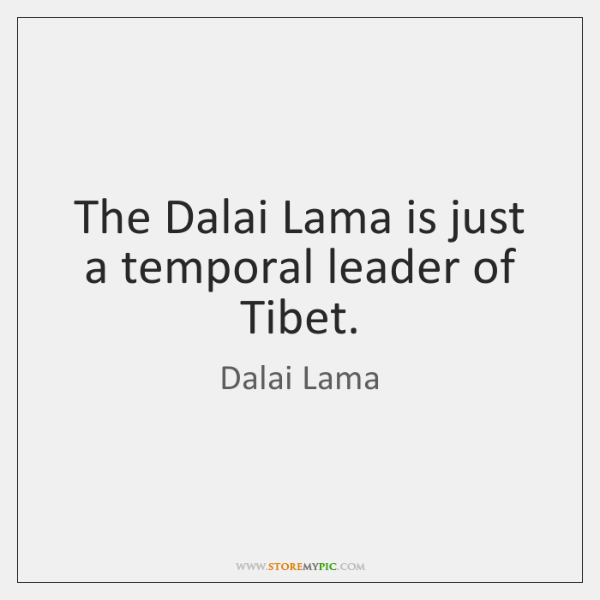 The Dalai Lama is just a temporal leader of Tibet.