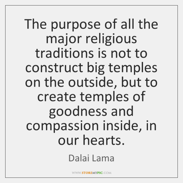 The purpose of all the major religious traditions is not to construct ...