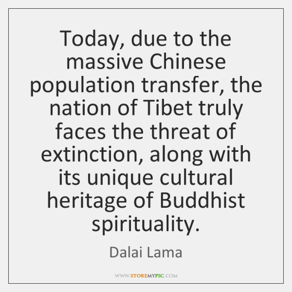 Today, due to the massive Chinese population transfer, the nation of Tibet ...