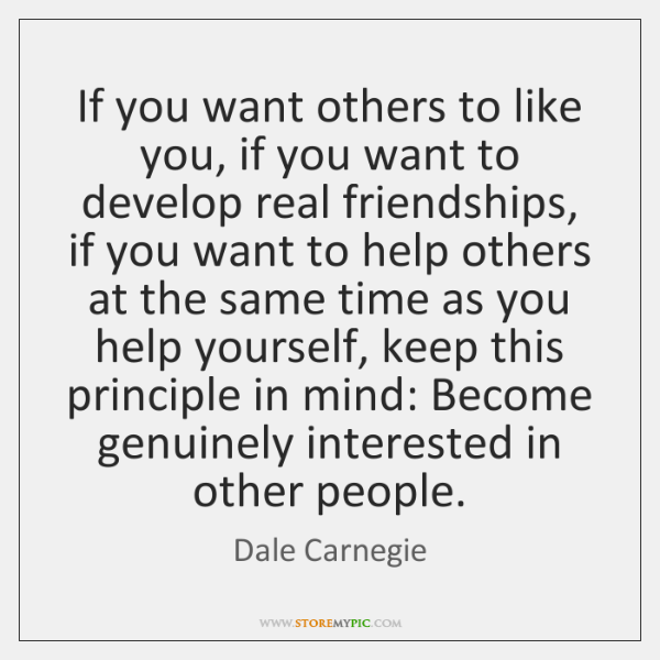If you want others to like you, if you want to develop ...