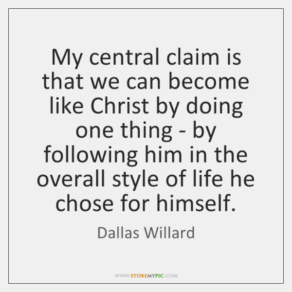 My central claim is that we can become like Christ by doing ...
