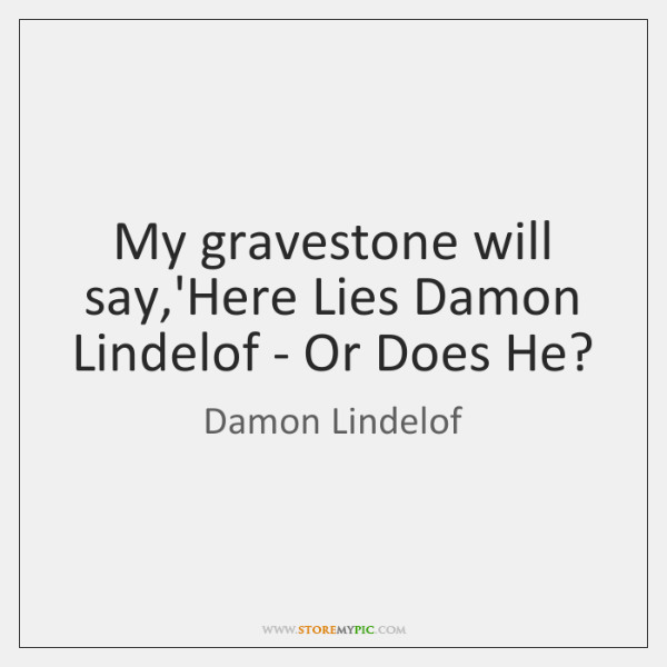 My gravestone will say,'Here Lies Damon Lindelof - Or Does He?
