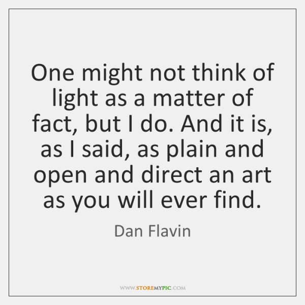 One might not think of light as a matter of fact, but ...