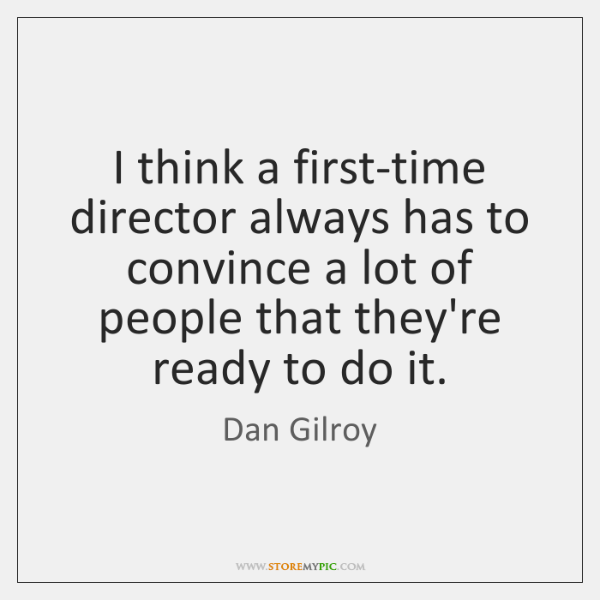 I think a first-time director always has to convince a lot of ...