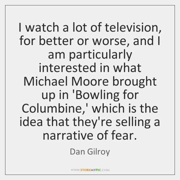 I watch a lot of television, for better or worse, and I ...