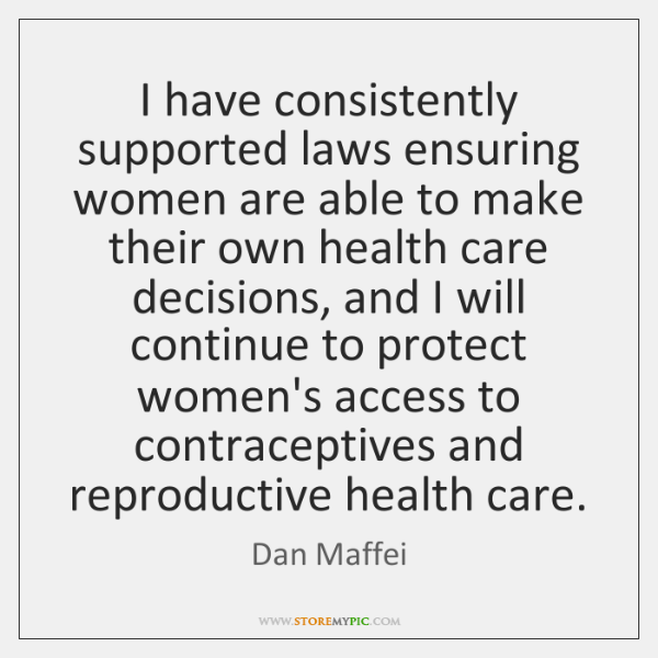 I have consistently supported laws ensuring women are able to make their ...