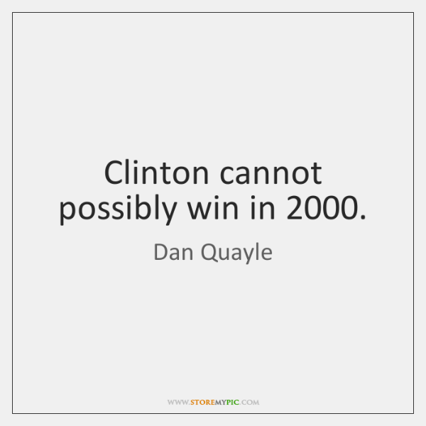 Clinton cannot possibly win in 2000.