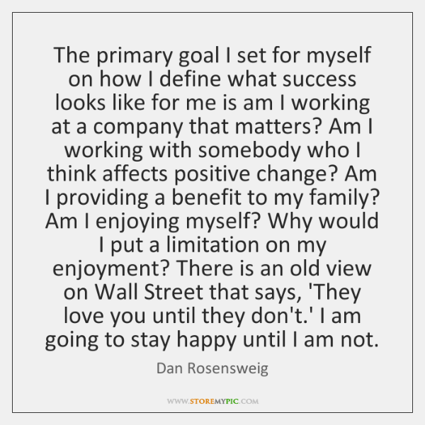 The primary goal I set for myself on how I define what ...