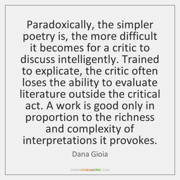 Paradoxically, the simpler poetry is, the more difficult it becomes for a ...