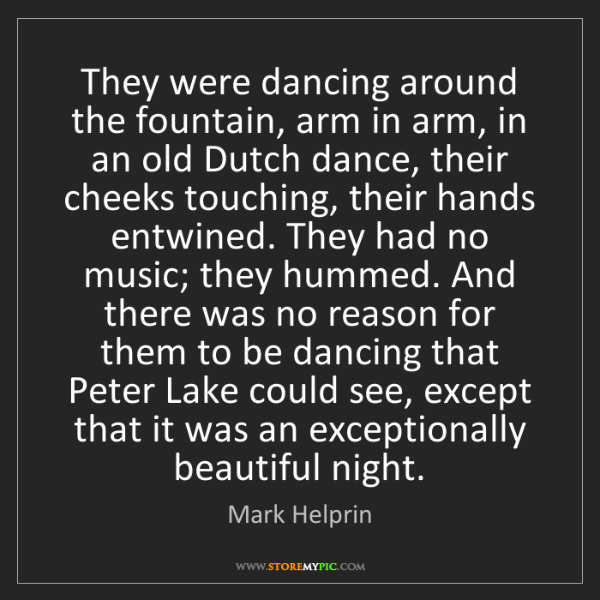 Mark Helprin: They were dancing around the fountain, arm in arm, in...