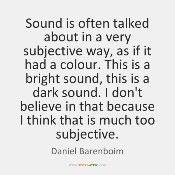 Sound is often talked about in a very subjective way, as if ...
