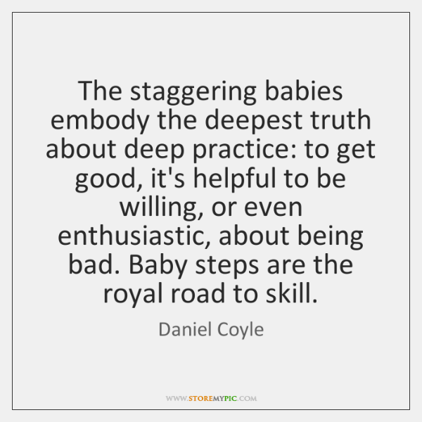 The staggering babies embody the deepest truth about deep practice: to get ...