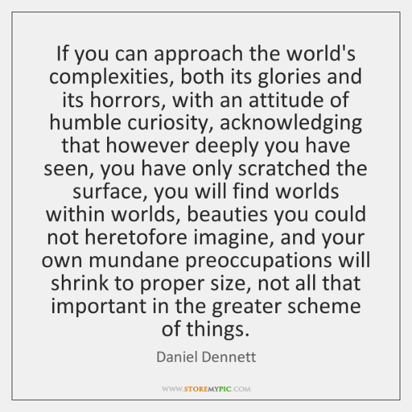 If you can approach the world's complexities, both its glories and its ...