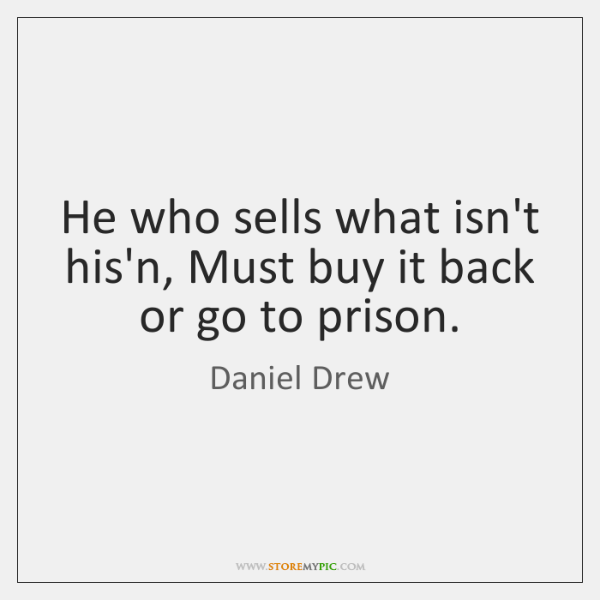 He who sells what isn't his'n, Must buy it back or go ...