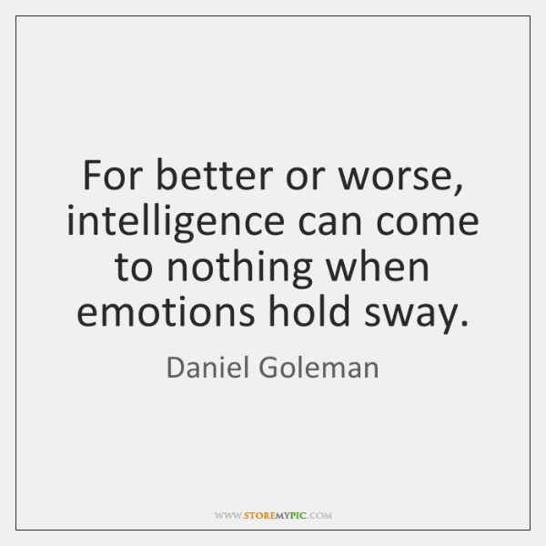 For better or worse, intelligence can come to nothing when emotions hold ...