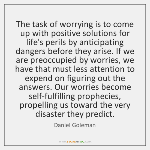 The task of worrying is to come up with positive solutions for ...