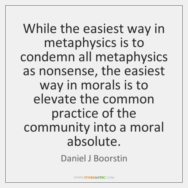 While the easiest way in metaphysics is to condemn all metaphysics as ...