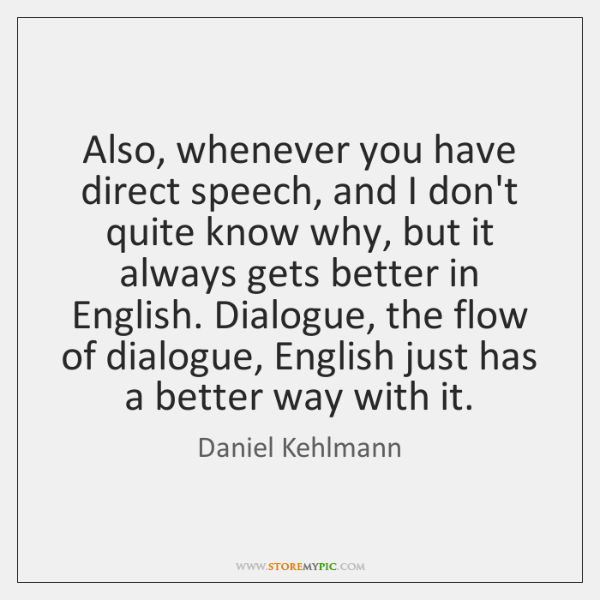 Also, whenever you have direct speech, and I don't quite know why, ...