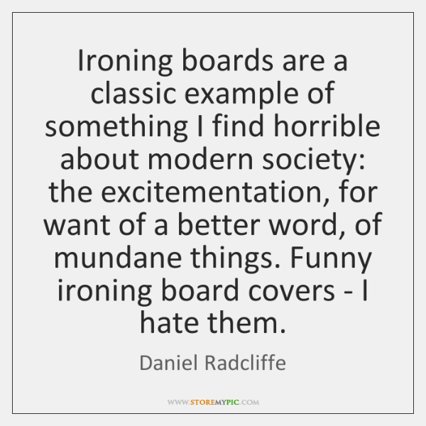 Ironing boards are a classic example of something I find horrible about ...